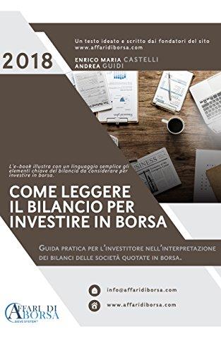 COME LEGGERE IL BILANCIO PER INVESTIRE IN BORSA: Guida pratica per l'investitore nell'interpretazione dei bilanci delle società quotate in borsa