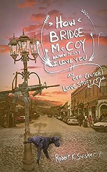 How Bridge McCoy Learned To Say I Love You by [Robert K. Swisher Jr.]