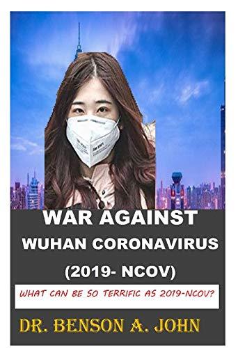 WAR AGAINST WUHAN CORONAVIRUS (2019-nCoV): 2019/2020 most terrific disease (English Edition)