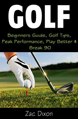 Golf: BONUS 30MINUTE Mindset Coaching- Beginners Guide, Golf Tips, Peak Performance, Play Better & Break 90 ((Newly updated 08/26/15) Golf Instructions, ... Tips, Strategies, Golf For Beginners,)