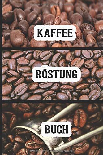 Kaffee Röstung Buch: Kaffee Notizbuch | Kaffeerösterei Logbuch | Über 100 Röstprotokollseiten | 6 x 9 Größen | Leicht ausfüllbare Vorlage | Ihr Brauerfolg durch die Verwaltung Ihrer Röstungen
