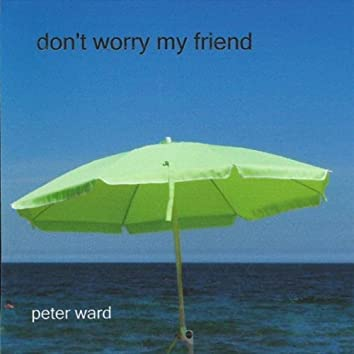 Don't Worry My Friend