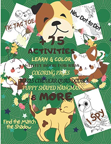 +75 Activities: Learn & Color Activity Book for Kids Coloring Pages I Spy Mazes Circular Quad Double Puppy Shaped New Dot to Dot Find the Match the ... Blank Comic Book Cross Word Puzzles Search