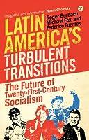 Latin America's Turbulent Transitions: The Future of Twenty-First Century Socialism