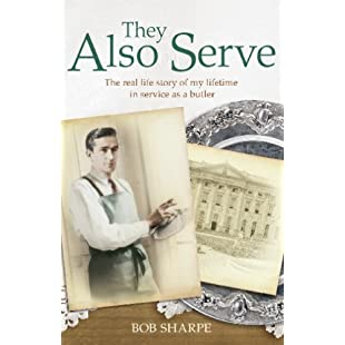 They Also Serve The real life story of my time in service as a butler