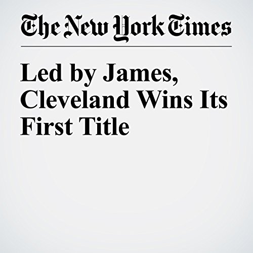 Led by James, Cleveland Wins Its First Title audiobook cover art