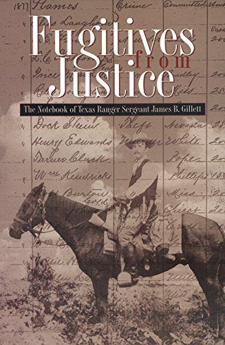 Fugitives from Justice: The Notebook of Texas Ranger Sergeant James B. Gillett