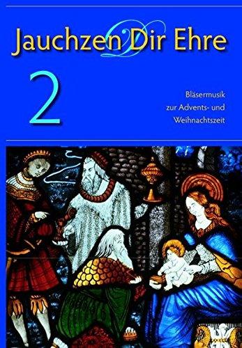 Jauchzen Dir Ehre 2: Bläsermusik zur Advents- und Weihnachtszeit