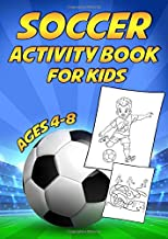Soccer Activity Book For Kids Ages 4-8: A Fun Educational Workbook Complete with Football Coloring Pages, Spot the Difference, Word Searches, Mazes and More!