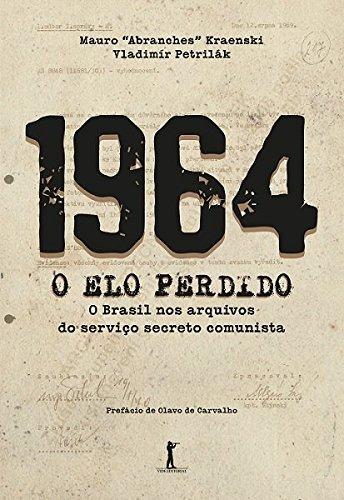 1964 - O elo Perdido: o Brasil nos Arquivos do Serviço Secreto Comunista