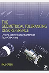The Geometrical Tolerancing Desk Reference: Creating and Interpreting ISO Standard Technical Drawings Kindle Edition