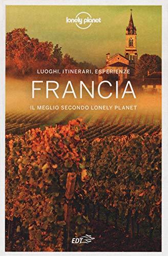Francia. Il meglio secondo Lonely Planet. Luoghi, itinerari, esperienze
