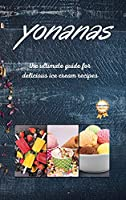 Yonanas: The Ultimate Guide for Delicious Ice Cream Recipes