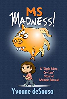 MS Madness (Self Help, Motivational, Medical, Memoirs) by [Yvonne deSousa]
