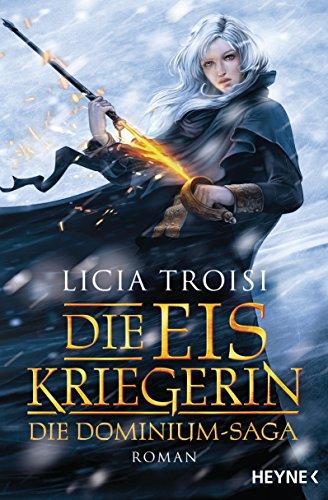 Die Eiskriegerin: Die Dominium-Saga - Roman (Die Dominium-Reihe 1)