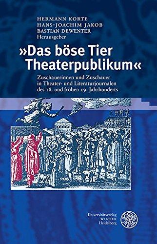 'Das böse Tier Theaterpublikum': Zuschauerinnen und Zuschauer in Theater- und Literaturjournalen des 18. und frühen 19. Jahrhunderts. Eine Dokumentation (Proszenium, Band 2)