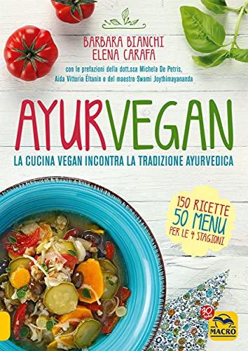 Amazon.com.br eBooks Kindle: Ayurvegan: La cucina vegan incontra la tradizione ayurvedica (Italian Edition), Barbara Bianchi, Elena Carafa