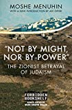 'Not by Might, Nor by Power': The Zionist Betrayal of Judaism (Forbidden Bookshelf Book 22)