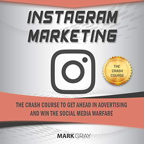 Instagram Marketing: The Crash Course to Get Ahead in Advertising and Win the Social Media Warfare cover art