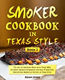 Smoker Cookbook in Texas Style: The Art of Smoking Meat with Texas BBQ, Ultimate Smoker Cookbook for Real Pitmasters, Irresistible Barbecue Recipes In Texas Style: Book 2 (English Edition)
