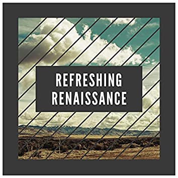 Refreshing Renaissance