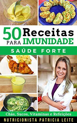 50 Receitas para Aumentar a Imunidade: Chás, Sucos, Vitaminas, Refeições e Cardápios - Baratas, Fáceis e Rápidas (Portuguese Edition)
