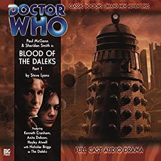 Doctor Who - Blood of the Daleks, Part 1                   By:                                                                                                                                 Steve Lyons                               Narrated by:                                                                                                                                 Paul McGann,                                                                                        Sheridan Smith,                                                                                        Hayley Atwell,                   and others                 Length: 1 hr and 4 mins     18 ratings     Overall 4.3