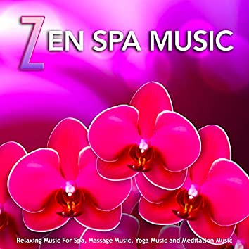 Zen Spa Music: Relaxing Music For Spa, Massage Music, Yoga Music and Meditation Music