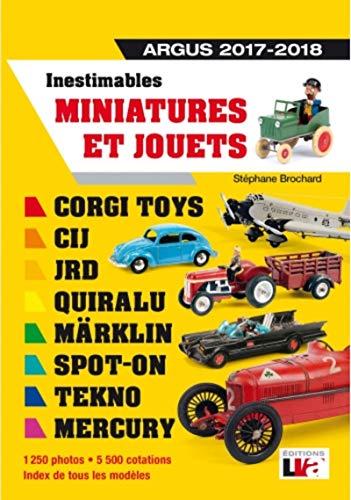 Inestimables miniatures et jouets Argus 2017-2018: Corgi toys-CIJ-JRD-Märklin-Spot-on-Tekno-Mercury. 1250 photos - 5500 cotations - Index de tous les modèles (LVA) (French Edition)