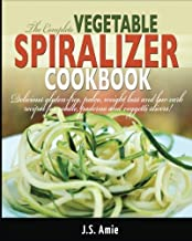 The Complete Vegetable Spiralizer Cookbook: Delicious Gluten-Free, Paleo, Weight Loss and Low Carb Recipes for Zoodle, Paderno and Veggetti Slicers!: Volume 3