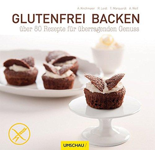 Glutenfrei backen: über 80 Rezepte für überragenden Genuss