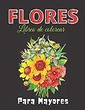 Flores: Libro De Colorear Para Mayores: Cuaderno de muchos ilustraciones de flores, rosas, patrones para colorear para niños y adultos ayuda en aliviar el estrés y relajarse
