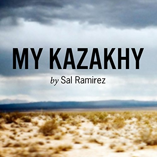 My Kazakhy                   By:                                                                                                                                 Sal Ramirez                               Narrated by:                                                                                                                                 Kevin T. Collins                      Length: 1 hr and 5 mins     2 ratings     Overall 4.0