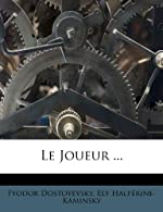 Le Joueur ... de Fyodor Dostoyevsky
