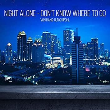 Night Alone - Don't Know Where to Go