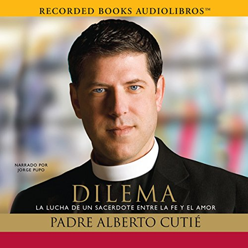 Dilema: La Lucha de un sacerdote entre su fe y el amor [Dilemma: A Priest's Struggle with Faith and Love] audiobook cover art