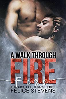 A Walk Through Fire (Through Hell and Back Book 1) by [Felice Stevens]