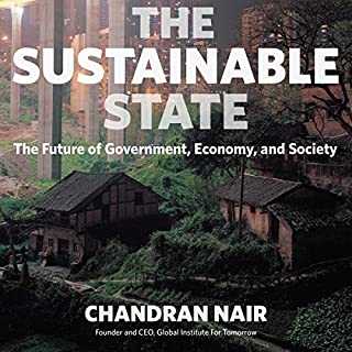 The Sustainable State: The Future of Government, Economy, and Society                   By:                                                                                                                                 Chandran Nair                               Narrated by:                                                                                                                                 Peter Noble                      Length: 9 hrs and 30 mins     1 rating     Overall 4.0