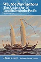 We, the Navigators: The Ancient Art of Landfinding in the Pacific by David Lewis(1994-05-01)