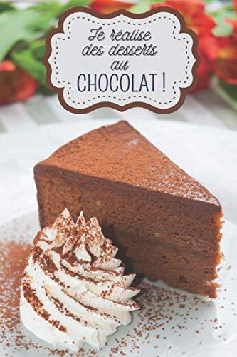 Je réalise des desserts au chocolat !: Carnet de notes à...