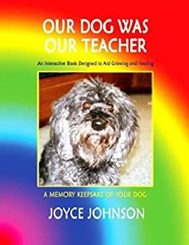 Our Dog Was Our Teacher: An Interactive Book Designed to Aid Grieving and Healing 0979677009 Book Cover