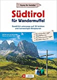 Wanderführer: Südtirol für Wandermuffel. Gemütlich unterwegs auf 30 leichten und kurzweiligen Bergtouren. Mit ausführlichen Wegbeschreibungen, Detailkarten und GPS-Tracks.