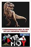 Tyrannosaurus Rex: El Rey de los lagartos tiranos. (Spanish Edition)