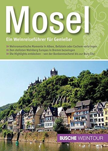 Mosel - Ein Weinreiseführer für Genießer