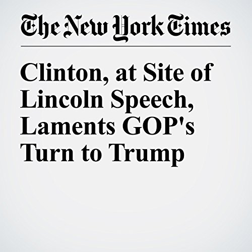 Clinton, at Site of Lincoln Speech, Laments GOP's Turn to Trump audiobook cover art