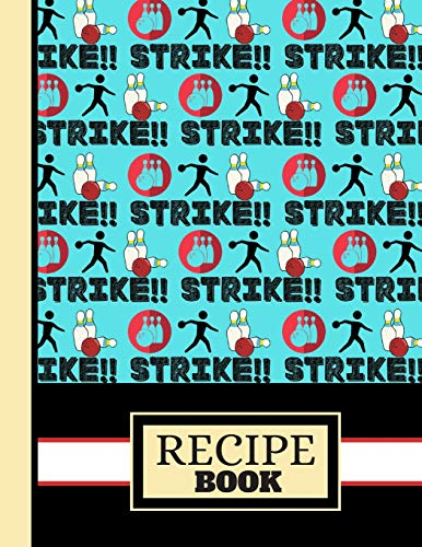 (RECIPE BOOK): 'Strike' Bowling Figure Quote Pattern Cooking Gift: Bowling Recipe Book for Teens, Kids, Men, Women