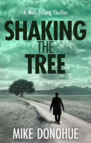 Shaking the Tree: A Crime Thriller (Max Strong Book 1) by [Mike Donohue]
