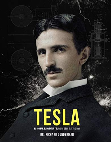 Tesla: El hombre, el inventor y el padre de la electricidad (Libros Singulares)