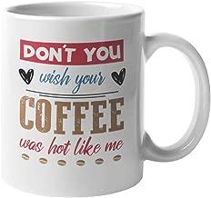Don't You Wish Your Coffee Was Hot Like Me. Funny Song Lyrics Pun Coffee & Tea Gift Mug For Lady Friends, Colleagues, Neighbors, Besties, Sisters, Girl Cousins, Or Joyful Women Who Love Coffee (11oz)
