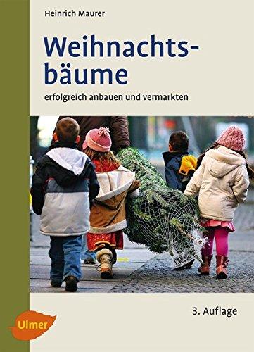 Weihnachtsbäume: Erfolgreich anbauen und vermarkten